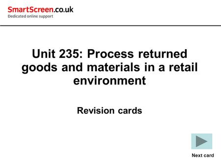 Unit 235: Process returned goods and materials in a retail environment Revision cards Next card.