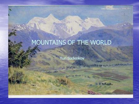 MOUNTAINS OF THE WORLD Yuri Badenkov. MOUNTAINS OF THE WORLD Biggest terrestrial ecosystem (25%) Biggest terrestrial ecosystem (25%) Mountain as Water.