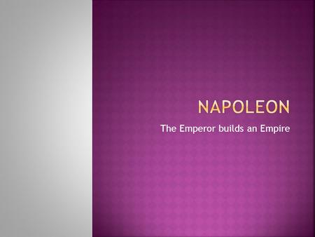 The Emperor builds an Empire.  Took possession of Austrian Netherlands and parts of Italy  Set up a puppet government in Switzerland  Britain persuaded.