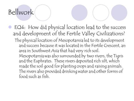 Bellwork EQ4: How did physical location lead to the success and development of the Fertile Valley Civilizations? The physical location of Mesopotamia led.