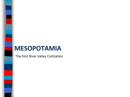 MESOPOTAMIA The First River Valley Civilization. River Valley Civilizations The discovery of farming during the Neolithic Revolution allowed nomadic people.
