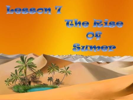 Lesson 7 The Rise Of Sumer.