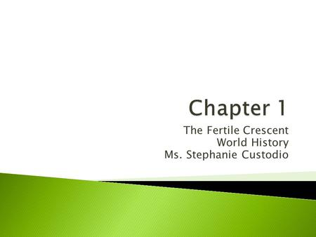 The Fertile Crescent World History Ms. Stephanie Custodio.