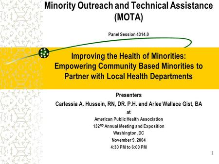 1 Minority Outreach and Technical Assistance (MOTA) Panel Session 4314.0 Improving the Health of Minorities: Empowering Community Based Minorities to Partner.