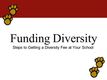 Funding Diversity Steps to Getting a Diversity Fee at Your School.