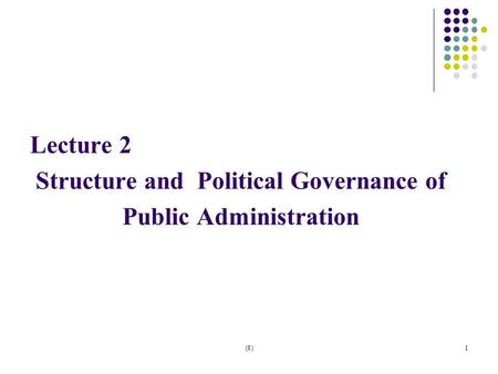 Lecture 2 Structure and Political Governance of Public Administration (8)1.