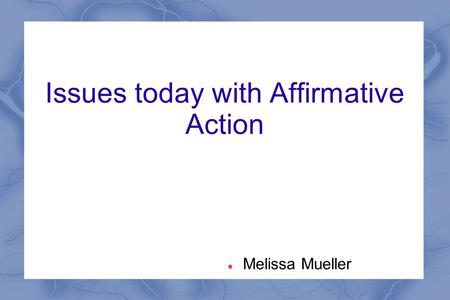 Issues today with Affirmative Action Melissa Mueller.