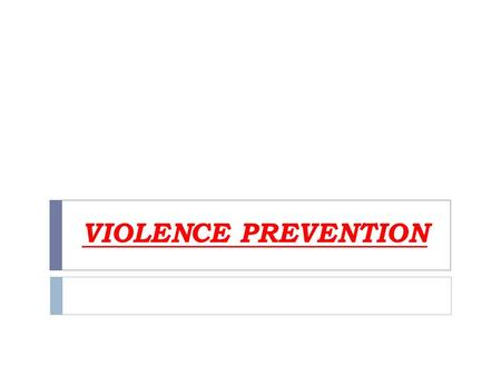 VIOLENCE PREVENTION. PROTECTIVE FACTORS:  Behaviors you can practice to stay safe  Take precautions against risky situations and developing safety habits.