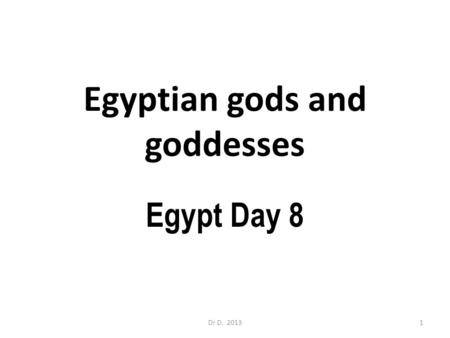 Egyptian gods and goddesses Egypt Day 8 1Dr D. 2013.