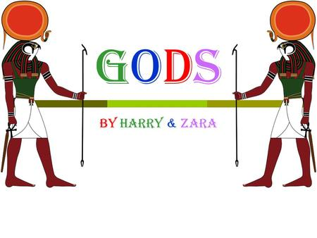 GodsGods By Harry & Zara. Some Famous Egyptian Gods Ra = The Sun God. Bes = Protector Of New Born Babies Hapy = Man with a pot belly Tawaret = Head of.