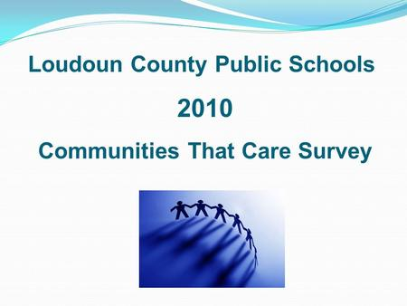 Loudoun County Public Schools 2010 Communities That Care Survey.