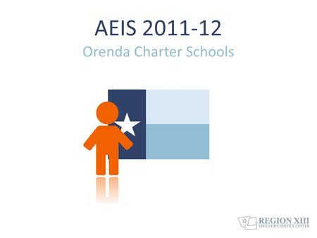 AEIS 2011-12 Orenda Charter Schools. Changes to the 2011-12 AEIS 2  Assessment results include TAKS, TAKS (Accommodated), and TAKS-M for grades 10-11.