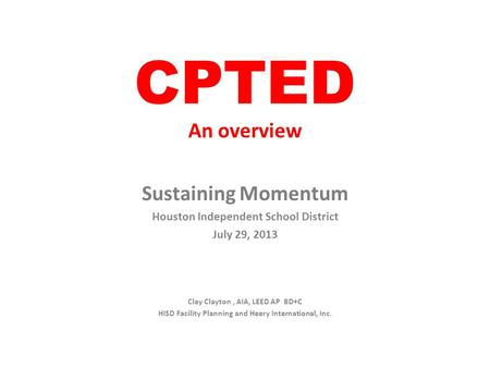 An overview Sustaining Momentum Houston Independent School District July 29, 2013 Clay Clayton, AIA, LEED AP BD+C HISD Facility Planning and Heery International,