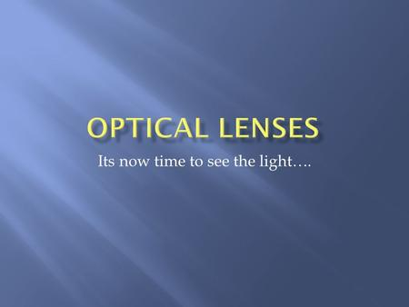 Its now time to see the light…..  A lens is a curved transparent material that is smooth and regularly shaped so that when light strikes it, the light.