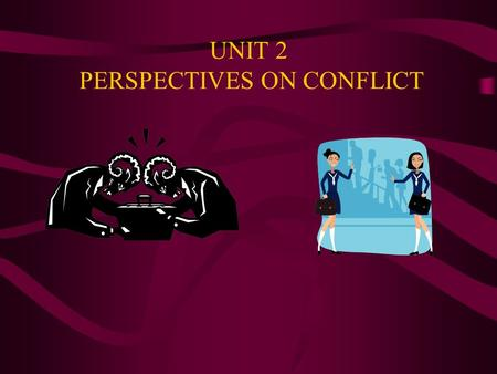 "UNIT 2 PERSPECTIVES ON CONFLICT. How Do We Really ""See"" in Conflict? What do you ""see?"""