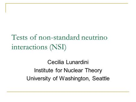 Tests of non-standard neutrino interactions (NSI) Cecilia Lunardini Institute for Nuclear Theory University of Washington, Seattle.