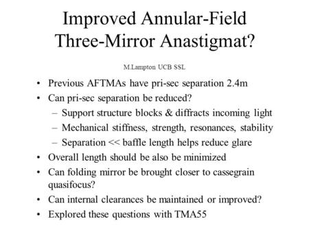 Improved Annular-Field Three-Mirror Anastigmat? M.Lampton UCB SSL Previous AFTMAs have pri-sec separation 2.4m Can pri-sec separation be reduced? –Support.