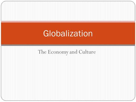 The Economy and Culture Globalization. Economic Policies ProtectionismFree trade Goal: to protect national production from outside competition. Some measures: