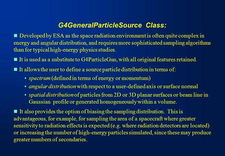 G4GeneralParticleSource Class: Developed by ESA as the space radiation environment is often quite complex in energy and angular distribution, and requires.