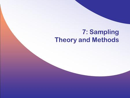 7: Sampling Theory and Methods. 7-2 Copyright © 2008 by the McGraw-Hill Companies, Inc. All rights reserved. Hair/Wolfinbarger/Ortinau/Bush, Essentials.