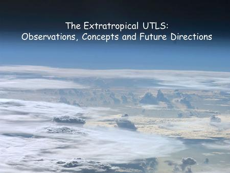 The Extratropical UTLS: Observations, Concepts and Future Directions.