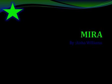 By :Aisha Williams. What type of star is Mira? Mira is a RED GIANT!!
