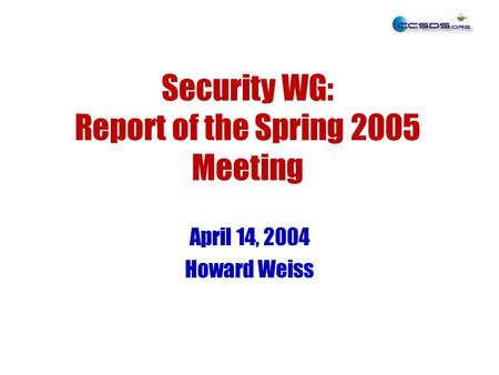 Security WG: Report of the Spring 2005 Meeting April 14, 2004 Howard Weiss.