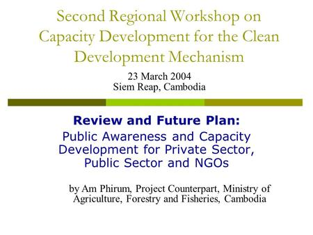Second Regional Workshop on Capacity Development for the Clean Development Mechanism Review and Future Plan: Public Awareness and Capacity Development.