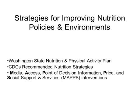 Strategies for Improving Nutrition Policies & Environments Washington State Nutrition & Physical Activity Plan CDCs Recommended Nutrition Strategies Media,