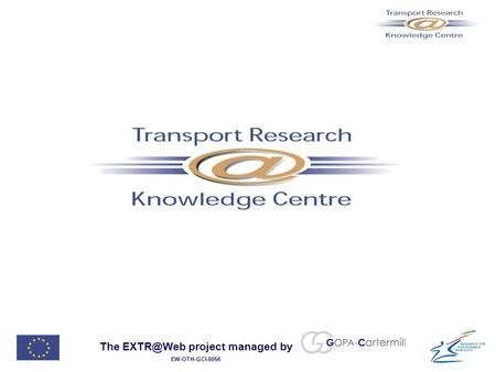 The project managed by EW-OTH-GCI-0056. The Transport Research Knowledge Centre Status of July 2004 and outlook.
