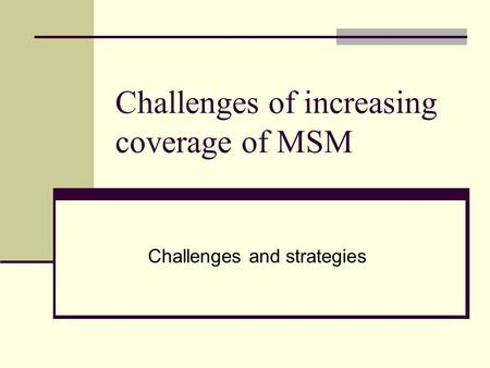 Challenges of increasing coverage of MSM Challenges and strategies.