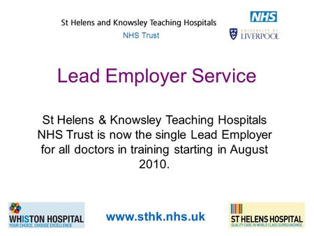 Lead Employer Service St Helens & Knowsley Teaching Hospitals NHS Trust is now the single Lead Employer for all doctors in training starting in August.