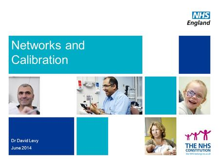 Networks and Calibration Dr David Levy June 2014.