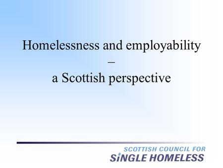 Homelessness and employability – a Scottish perspective.
