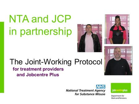 The Joint-Working Protocol for treatment providers and Jobcentre Plus NTA and JCP in partnership.