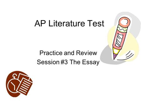 AP Literature Test Practice and Review Session #3 The Essay.