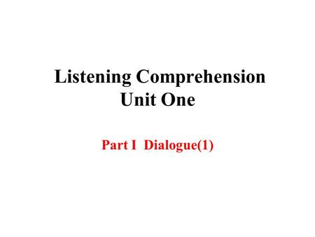 Listening Comprehension Unit One Part I Dialogue(1)