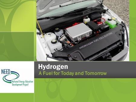 Hydrogen A Fuel for Today and Tomorrow. What is Hydrogen? Element 1 on the Periodic Table - 1 proton, 1 electron Diatomic molecule (H 2 ) - 2 protons,