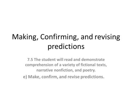 Making, Confirming, and revising predictions 7.5The student will read and demonstrate comprehension of a variety of fictional texts, narrative nonfiction,