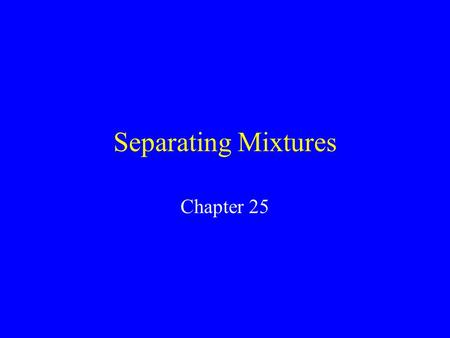 Separating Mixtures Chapter 25 Decanting Decanting means to pour off. Decanting is used in panning gold and in pouring water off vegetables.