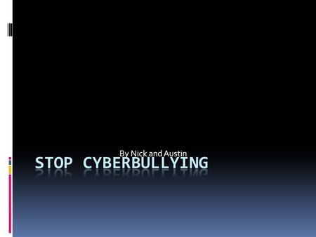 By Nick and Austin Stop Cyberbullying.
