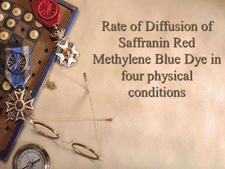 Rate of Diffusion of Saffranin Red Methylene Blue Dye in four physical conditions.