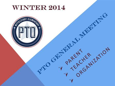 PTO GENERAL MEETING  PARENT  TEACHER  ORGANIZATION WINTER 2014.