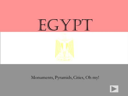 EGYPT Monuments, Pyramids, Cities, Oh my! Expectations By the end of this virtual tour through Egypt you will be able to:  Recognize some of the major.