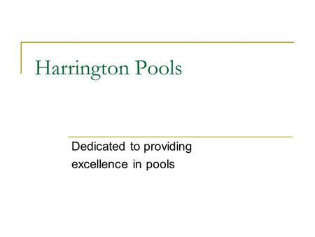 Harrington Pools Dedicated to providing excellence in pools.