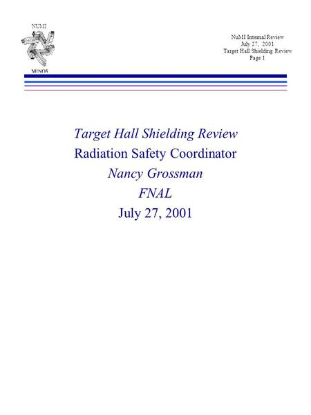 NUMI NuMI Internal Review July 27, 2001 Target Hall Shielding Review Page 1 Target Hall Shielding Review Radiation Safety Coordinator Nancy Grossman FNAL.