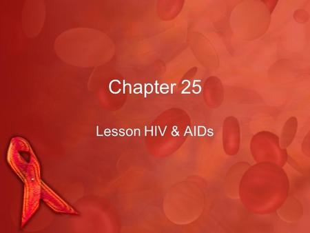 Chapter 25 Lesson HIV & AIDs. HIV / AIDs In July 1981, an outbreak of a rare form of skin cancer known as Karposi's sarcoma was reported.