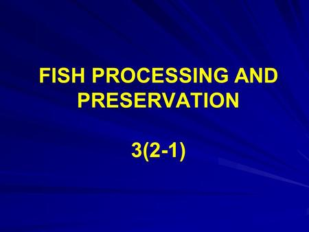 FISH PROCESSING AND PRESERVATION 3(2-1). Fish processing The processing of fish and other seafoods delivered by fisheries, which are the supplier of the.