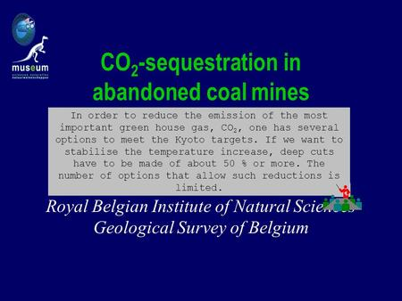CO 2 -sequestration in abandoned coal mines Kris Piessens & Michiel Dusar Royal Belgian Institute of Natural Sciences Geological Survey of Belgium In order.