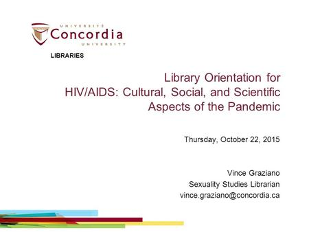 Library Orientation for HIV/AIDS: Cultural, Social, and Scientific Aspects of the Pandemic Thursday, October 22, 2015 Vince Graziano Sexuality Studies.